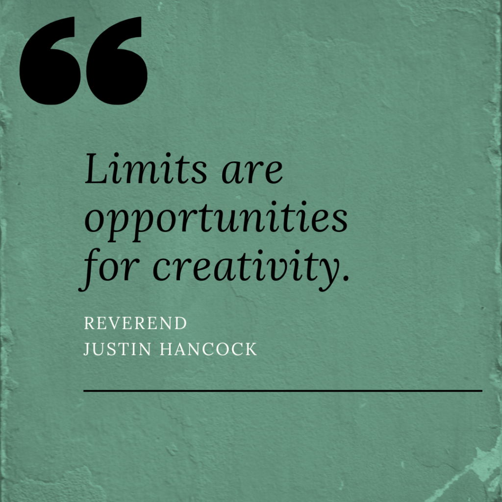 """""""Limits are opportunities for creativity."""" – Reverend Justin Hancock (3)"""